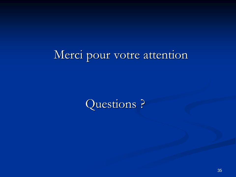35 Merci pour votre attention Questions ?