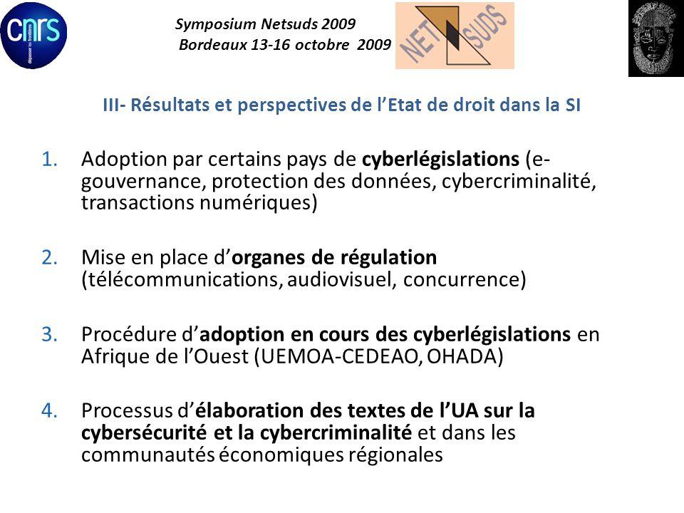 Symposium Netsuds 2009 Bordeaux 13-16 octobre 2009 III- Résultats et perspectives de lEtat de droit dans la SI 1.Adoption par certains pays de cyberlé