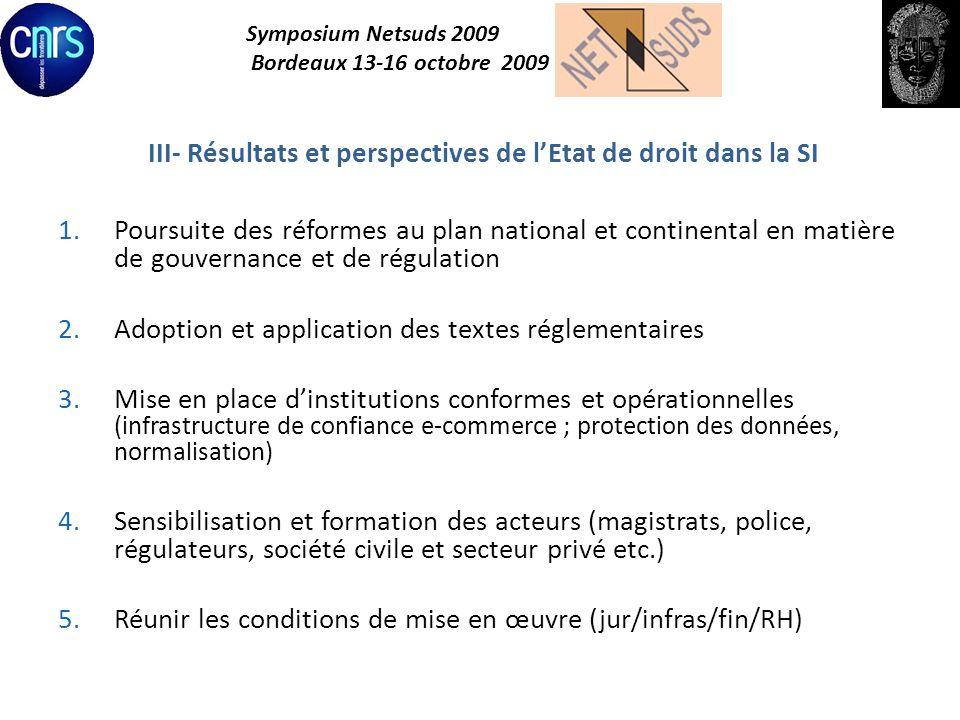 Symposium Netsuds 2009 Bordeaux 13-16 octobre 2009 III- Résultats et perspectives de lEtat de droit dans la SI 1.Poursuite des réformes au plan nation