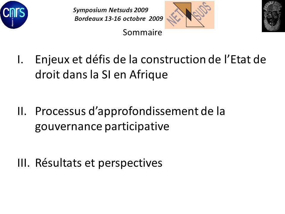 Symposium Netsuds 2009 Bordeaux 13-16 octobre 2009 Sommaire I.Enjeux et défis de la construction de lEtat de droit dans la SI en Afrique II.Processus
