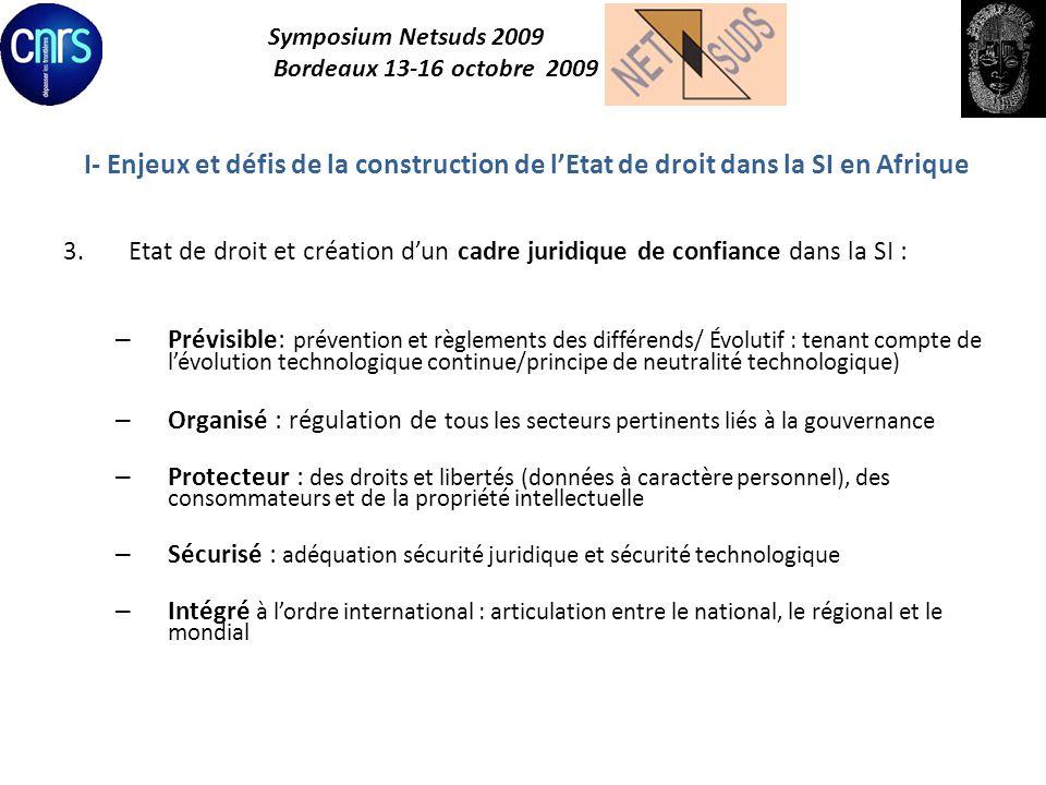 Symposium Netsuds 2009 Bordeaux 13-16 octobre 2009 I- Enjeux et défis de la construction de lEtat de droit dans la SI en Afrique 3.Etat de droit et cr