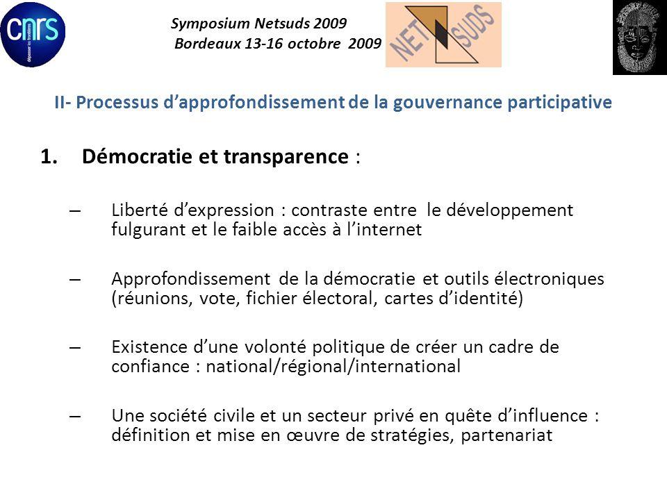Symposium Netsuds 2009 Bordeaux 13-16 octobre 2009 II- Processus dapprofondissement de la gouvernance participative 2.Sécurité et pauvreté : – Utilisation massive des données et faible niveau de protection de la vie privée – Avancées inquiétantes de la cybercriminalité et vide juridique – Solidarité numérique et société de pénurie (exp.