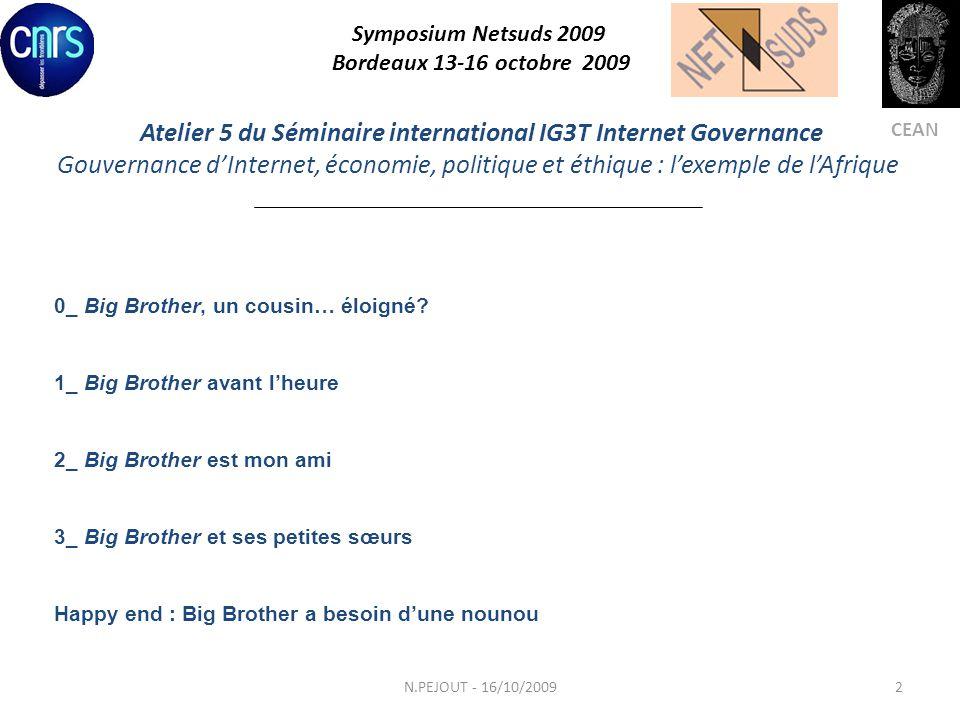 Atelier 5 du Séminaire international IG3T Internet Governance Gouvernance dInternet, économie, politique et éthique : lexemple de lAfrique Symposium Netsuds 2009 Bordeaux 13-16 octobre 2009 CEAN 0_ Big Brother, un cousin… éloigné.