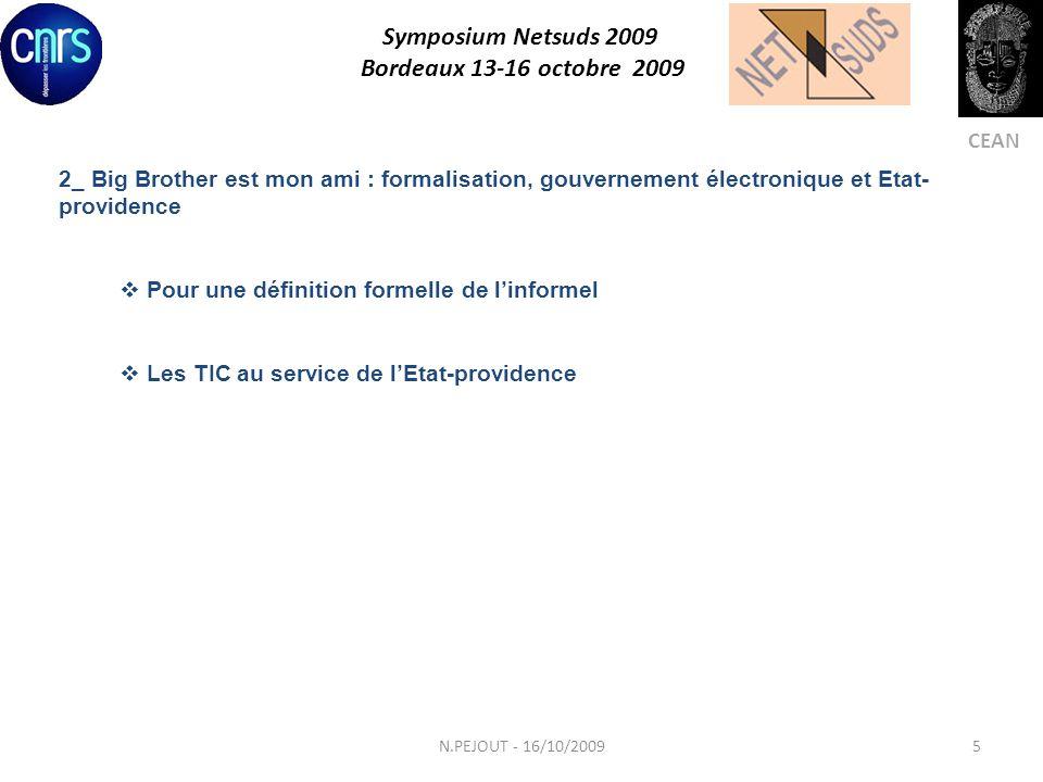 Symposium Netsuds 2009 Bordeaux 13-16 octobre 2009 CEAN 2_ Big Brother est mon ami : formalisation, gouvernement électronique et Etat- providence Pour une définition formelle de linformel Les TIC au service de lEtat-providence 5N.PEJOUT - 16/10/2009