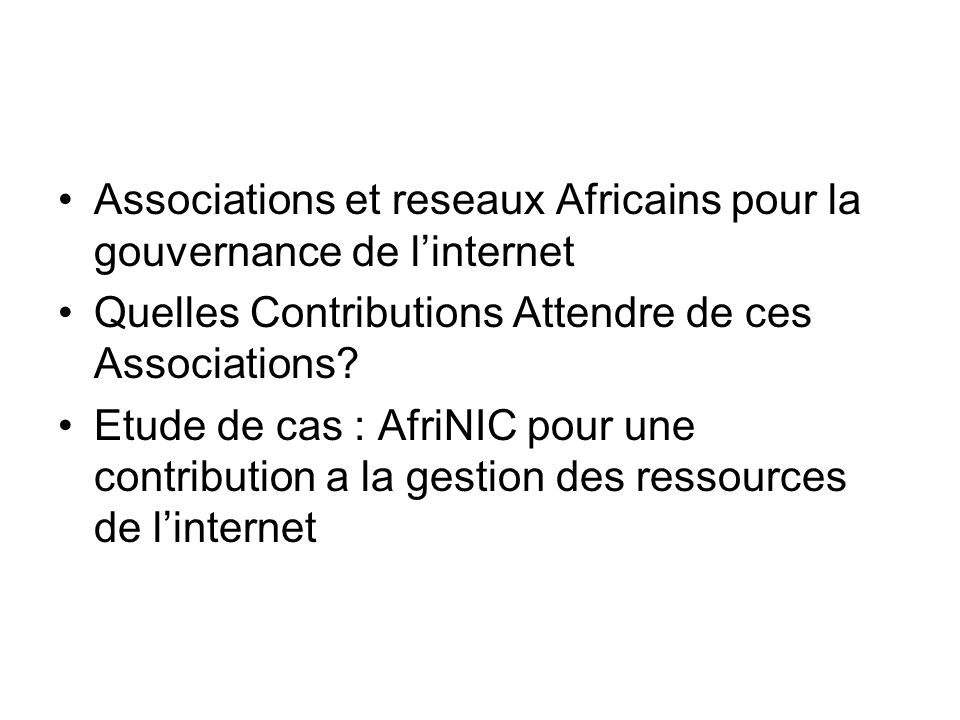 Associations et reseaux Africains pour la gouvernance de linternet Quelles Contributions Attendre de ces Associations.