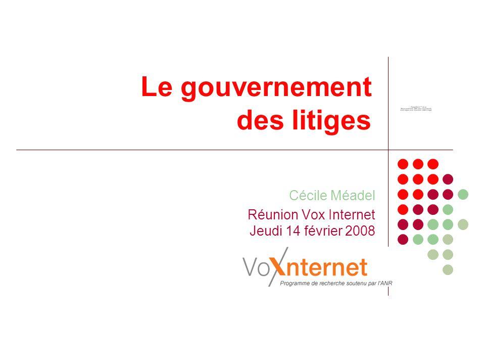 Le gouvernement des litiges Cécile Méadel Réunion Vox Internet Jeudi 14 février 2008