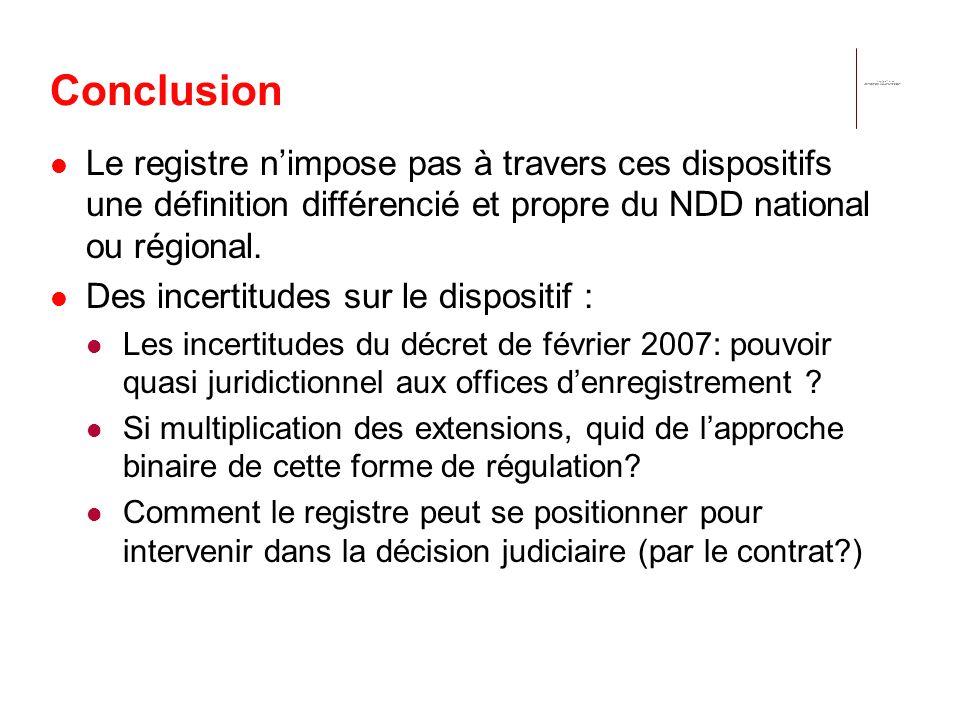 Conclusion Le registre nimpose pas à travers ces dispositifs une définition différencié et propre du NDD national ou régional. Des incertitudes sur le