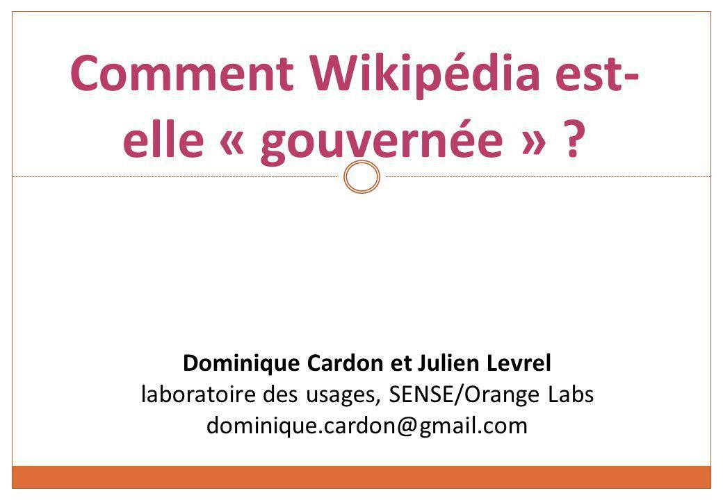 Comment Wikipédia est- elle « gouvernée » ? Dominique Cardon et Julien Levrel laboratoire des usages, SENSE/Orange Labs dominique.cardon@gmail.com