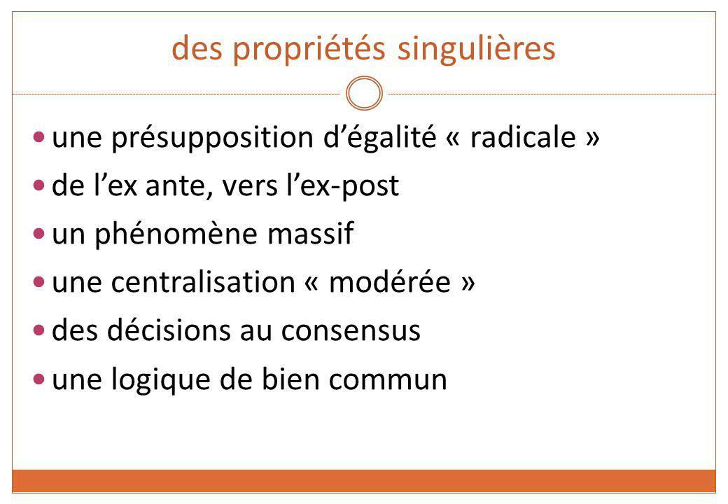 des propriétés singulières une présupposition dégalité « radicale » de lex ante, vers lex-post un phénomène massif une centralisation « modérée » des