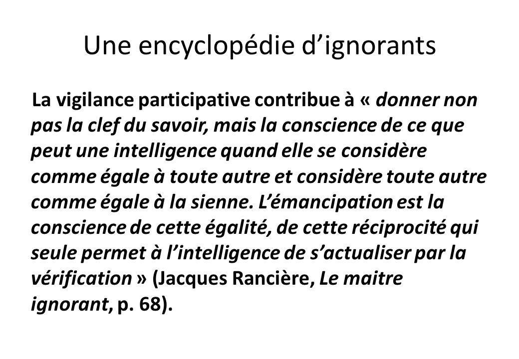 Une encyclopédie dignorants La vigilance participative contribue à « donner non pas la clef du savoir, mais la conscience de ce que peut une intellige