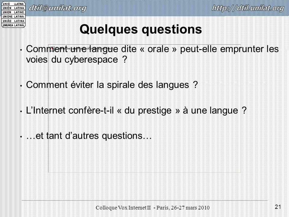 Colloque Vox Internet II - Paris, 26-27 mars 2010 21 Comment une langue dite « orale » peut-elle emprunter les voies du cyberespace ? Comment éviter l