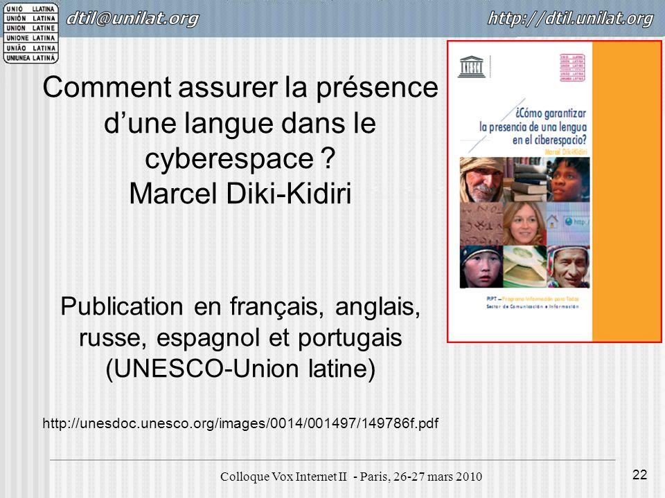 Colloque Vox Internet II - Paris, 26-27 mars 2010 22 Comment assurer la présence dune langue dans le cyberespace ? Marcel Diki-Kidiri Publication en f