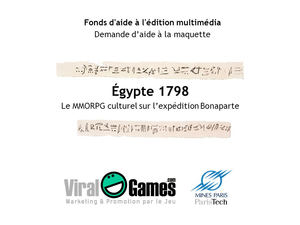 Égypte 1798 Le MMORPG culturel sur lexpédition Bonaparte Fonds d aide à l édition multimédia Demande daide à la maquette