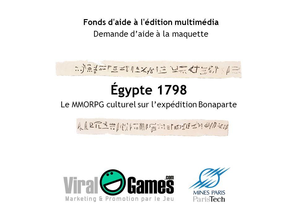 Égypte 1798 Le MMORPG culturel sur lexpédition Bonaparte Fonds d'aide à l'édition multimédia Demande daide à la maquette
