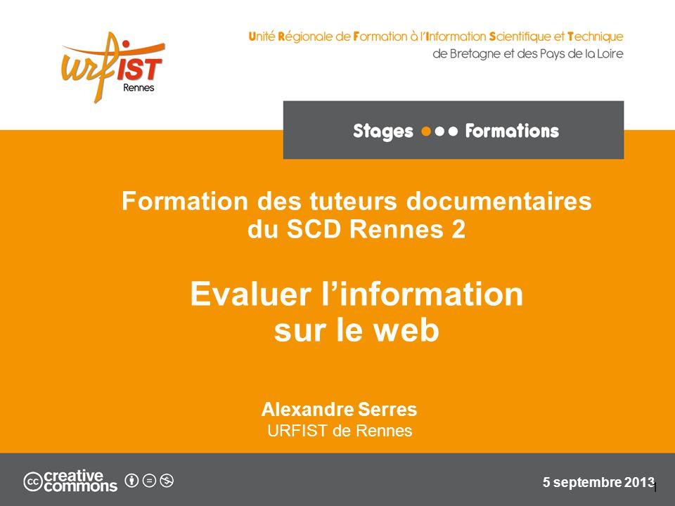 Formation des tuteurs documentaires du SCD Rennes 2 Evaluer linformation sur le web Alexandre Serres URFIST de Rennes 5 septembre 2013 1