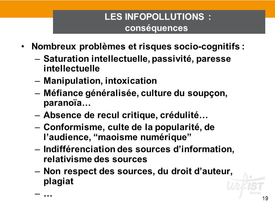 Nombreux problèmes et risques socio-cognitifs : –Saturation intellectuelle, passivité, paresse intellectuelle –Manipulation, intoxication –Méfiance gé