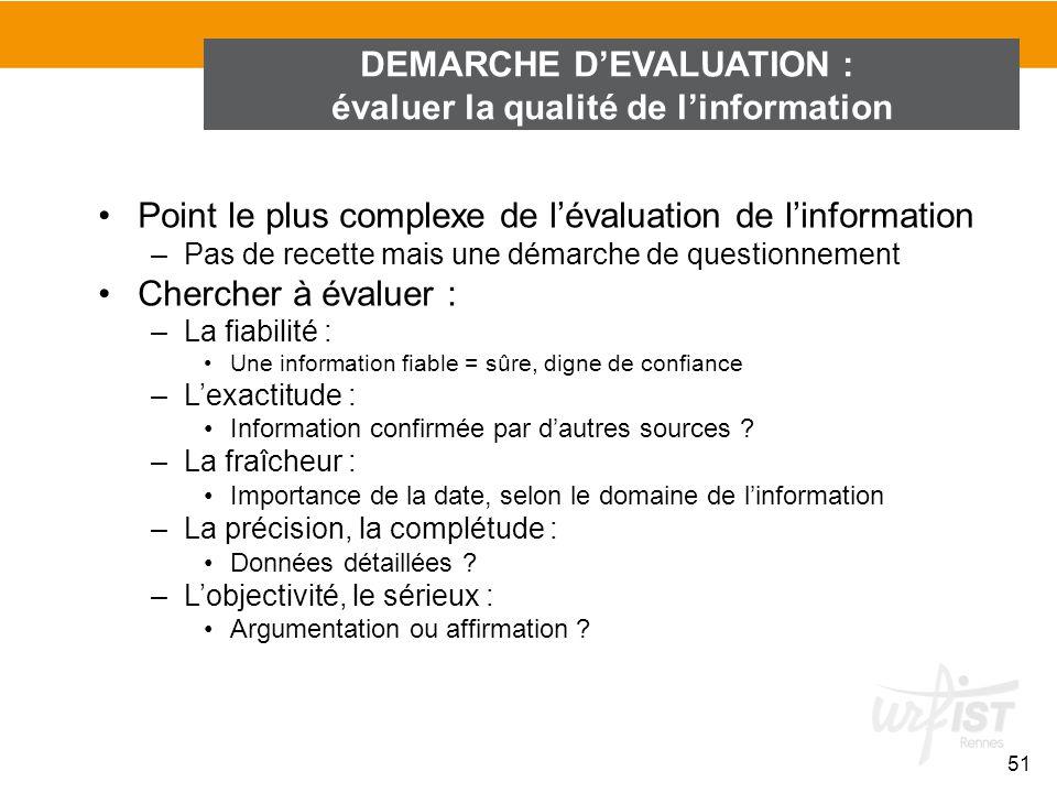 DEMARCHE DEVALUATION : évaluer la qualité de linformation 51 Point le plus complexe de lévaluation de linformation –Pas de recette mais une démarche d