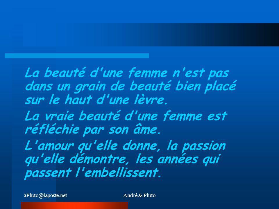 aPluto@laposte.netAndré & Pluto La beauté d'une femme n'est pas dans ses vêtements, ni le joli minois qu'elle affiche ou la façon dont elle se coiffe.