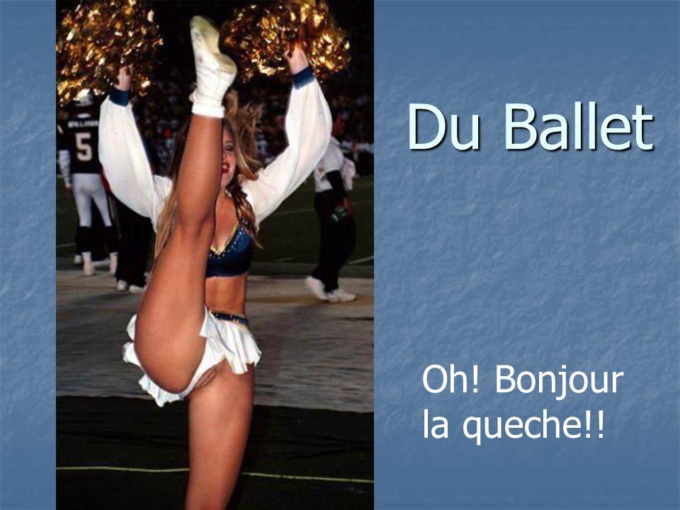 Du Ballet Oh! Bonjour la queche!!