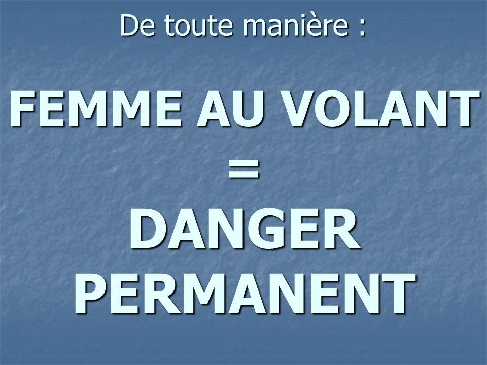De toute manière : FEMME AU VOLANT = DANGER PERMANENT