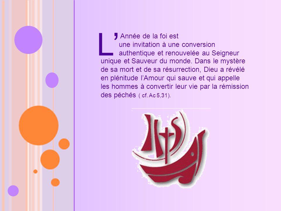 L Année de la foi est une invitation à une conversion authentique et renouvelée au Seigneur unique et Sauveur du monde.