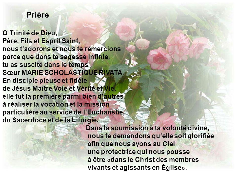 Prière O Trinité de Dieu, Père, Fils et Esprit Saint, nous tadorons et nous te remercions parce que dans ta sagesse infinie, tu as suscité dans le temps Sœur MARIE SCHOLASTIQUE RIVATA.