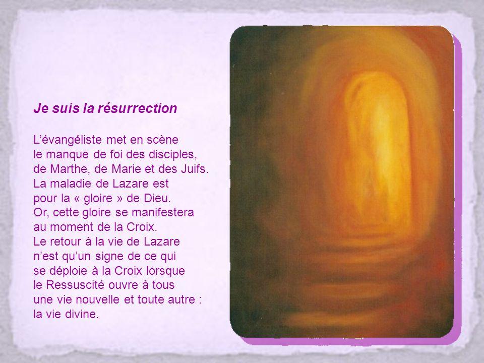 Je suis la résurrection Lévangéliste met en scène le manque de foi des disciples, de Marthe, de Marie et des Juifs.