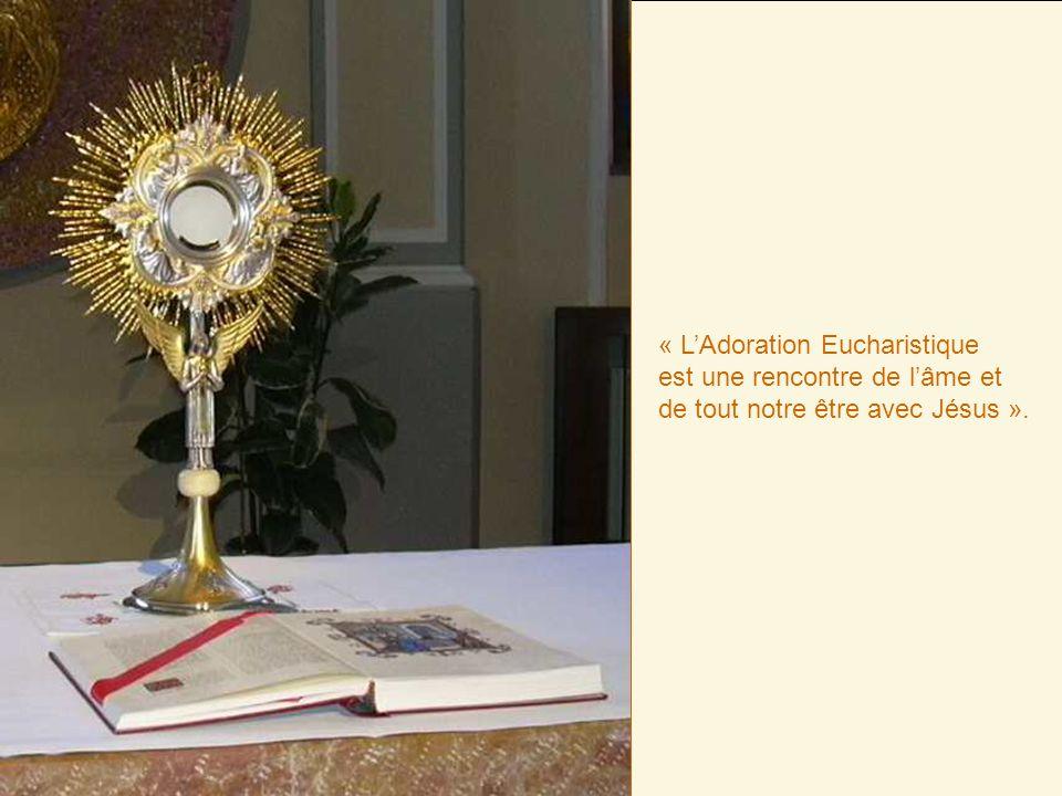 « LAdoration Eucharistique est une rencontre de lâme et de tout notre être avec Jésus ».