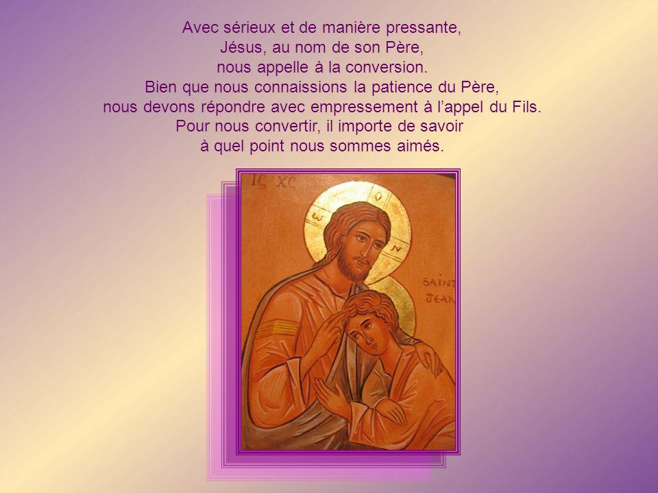 Avec sérieux et de manière pressante, Jésus, au nom de son Père, nous appelle à la conversion.