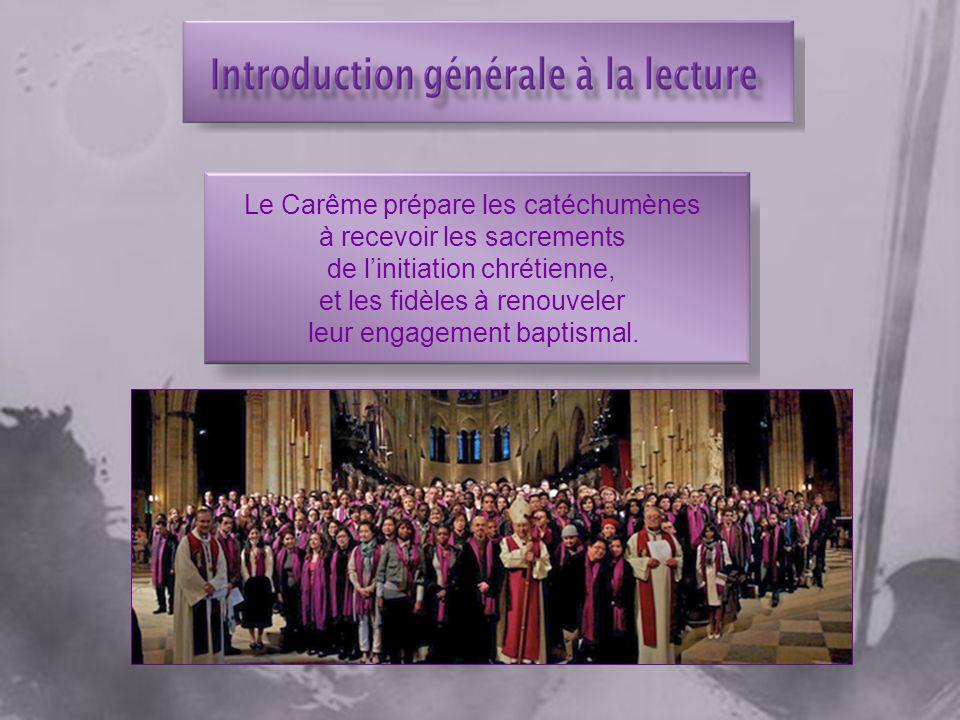 Le Carême prépare les catéchumènes à recevoir les sacrements de linitiation chrétienne, et les fidèles à renouveler leur engagement baptismal.