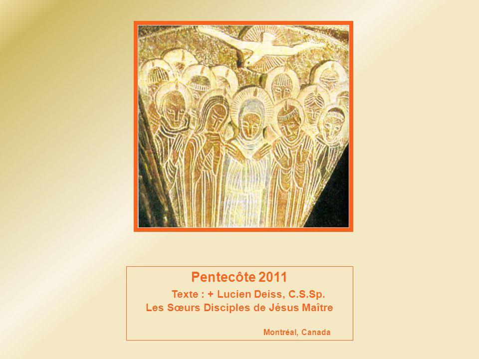 Pentecôte 2011 Texte : + Lucien Deiss, C.S.Sp. Les Sœurs Disciples de Jésus Maître Montréal, Canada