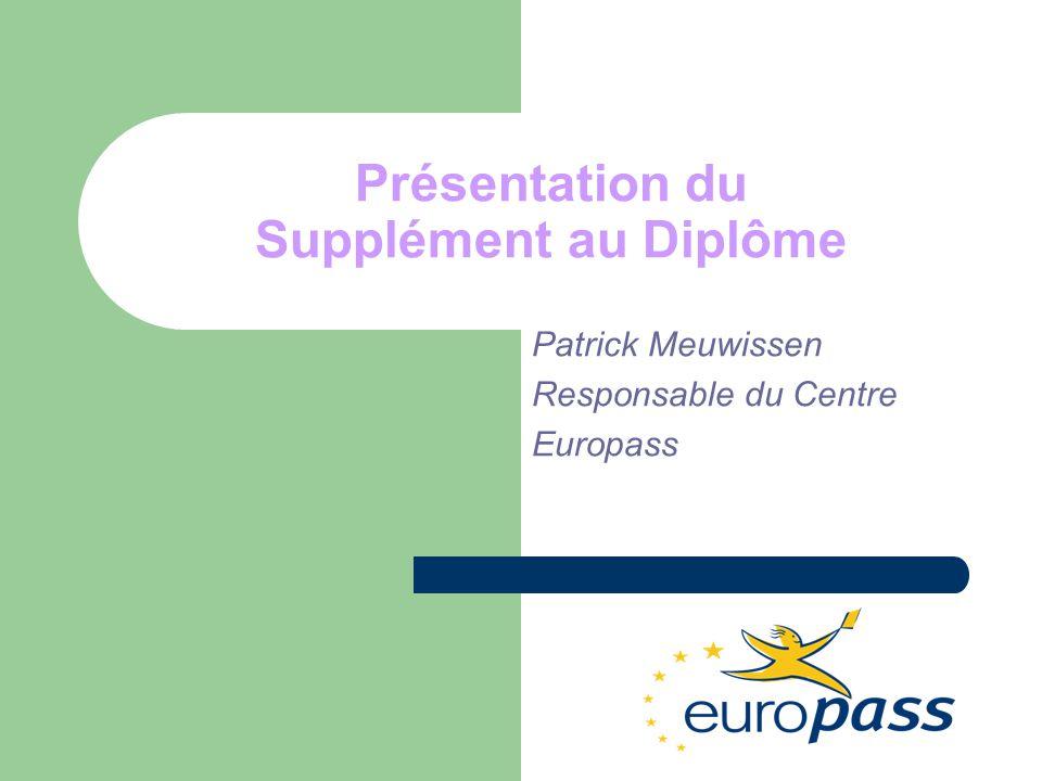 Présentation du Supplément au Diplôme Patrick Meuwissen Responsable du Centre Europass