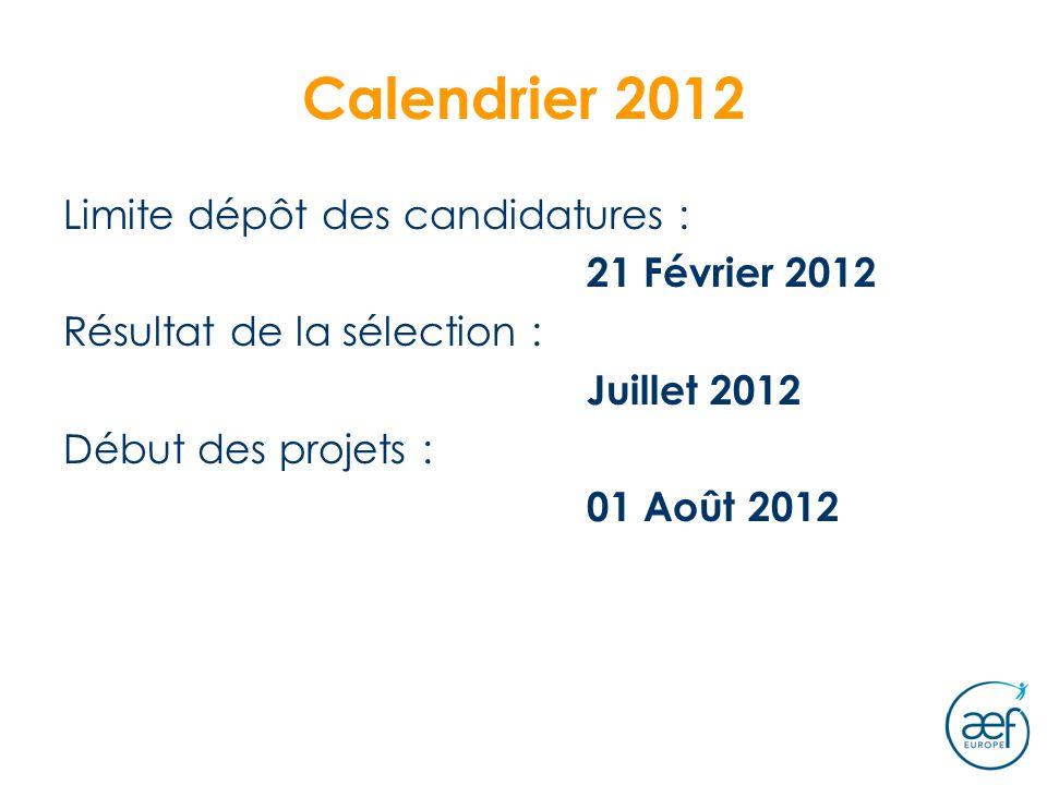 Calendrier 2012 Limite dépôt des candidatures : 21 Février 2012 Résultat de la sélection : Juillet 2012 Début des projets : 01 Août 2012