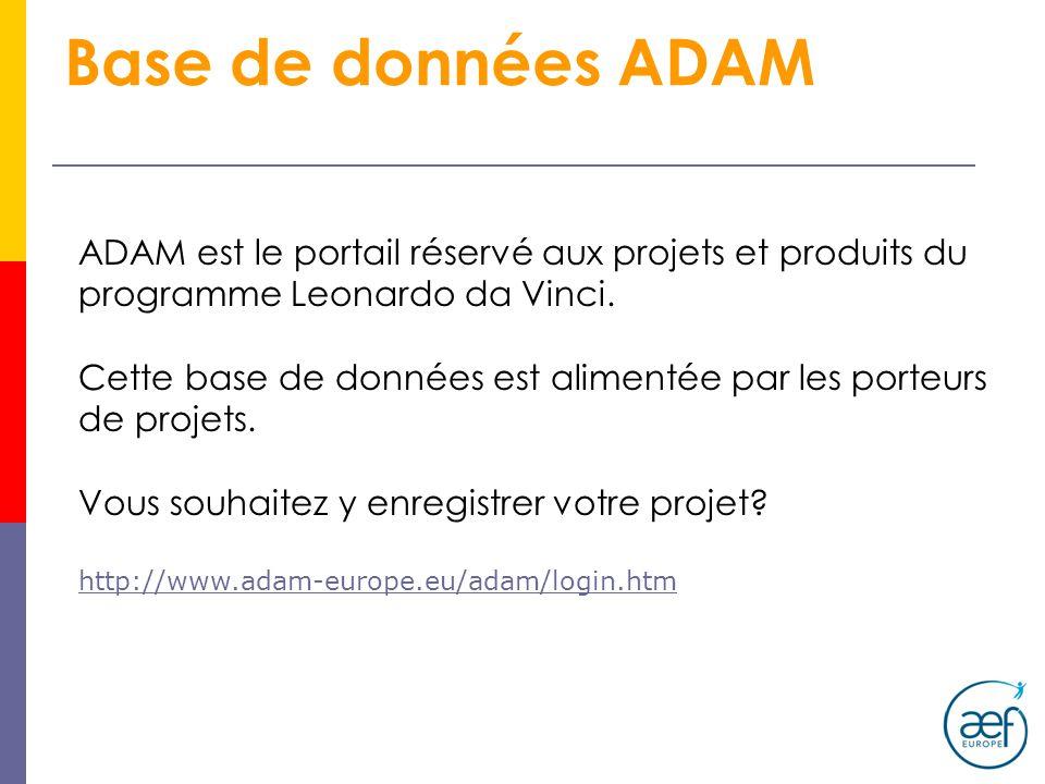 Base de données ADAM ADAM est le portail réservé aux projets et produits du programme Leonardo da Vinci. Cette base de données est alimentée par les p