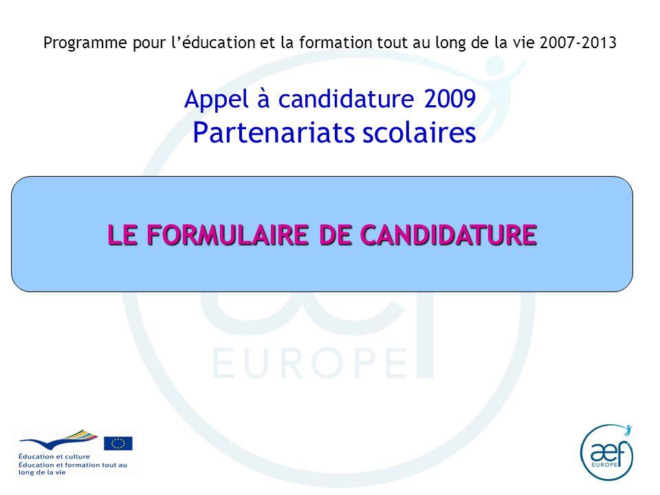 Programme pour léducation et la formation tout au long de la vie 2007-2013 Appel à candidature 2009 Partenariats scolaires LE FORMULAIRE DE CANDIDATUR