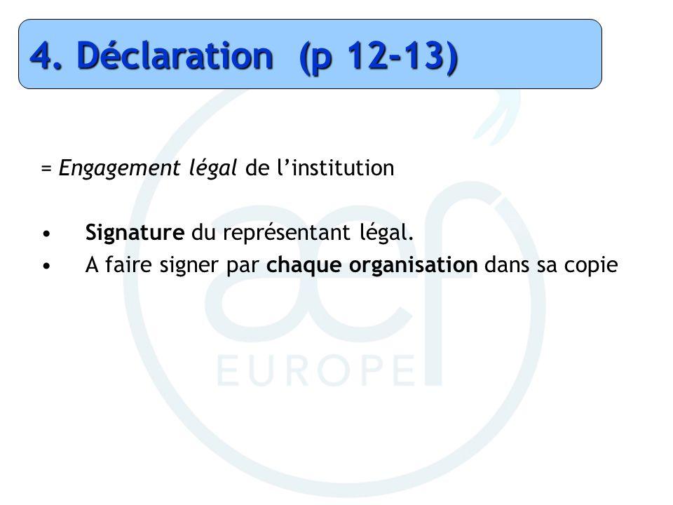 = Engagement légal de linstitution Signature du représentant légal. A faire signer par chaque organisation dans sa copie 4. Déclaration (p 12-13)