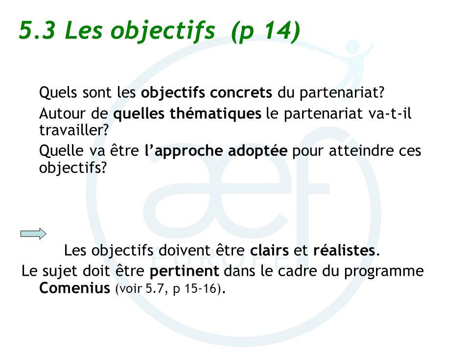 5.3Les objectifs (p 14) Quels sont les objectifs concrets du partenariat? Autour de quelles thématiques le partenariat va-t-il travailler? Quelle va ê