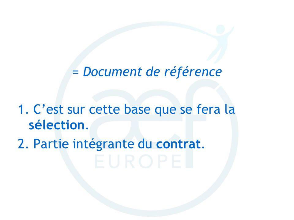 = Document de référence 1. Cest sur cette base que se fera la sélection. 2. Partie intégrante du contrat.