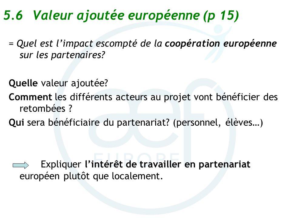 5.6Valeur ajoutée européenne (p 15) = Quel est limpact escompté de la coopération européenne sur les partenaires? Quelle valeur ajoutée? Comment les d