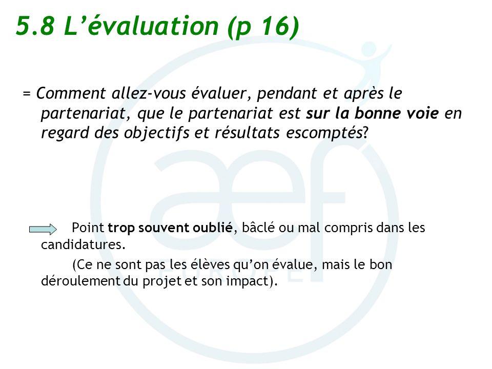 5.8Lévaluation (p 16) = Comment allez-vous évaluer, pendant et après le partenariat, que le partenariat est sur la bonne voie en regard des objectifs