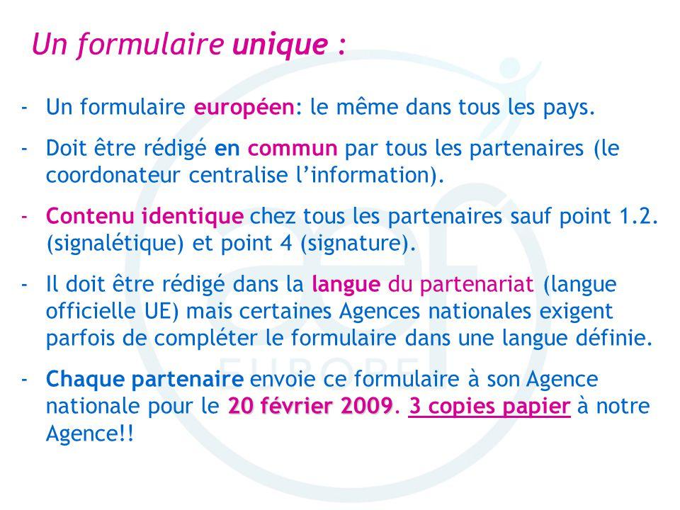 Un formulaire unique : -Un formulaire européen: le même dans tous les pays. -Doit être rédigé en commun par tous les partenaires (le coordonateur cent