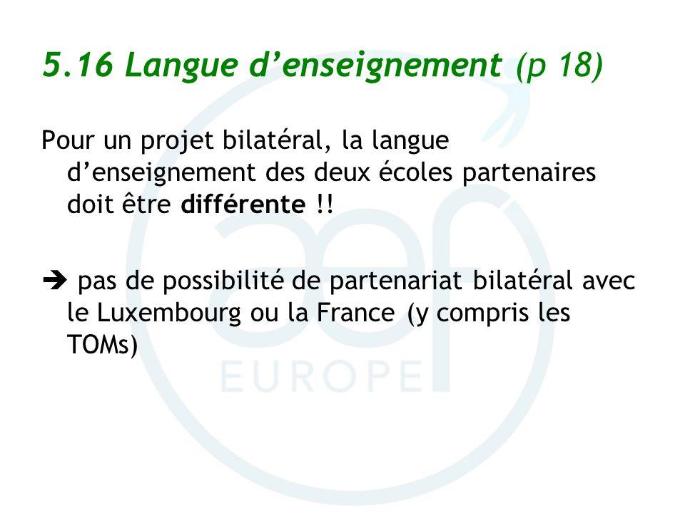 5.16 Langue denseignement (p 18) Pour un projet bilatéral, la langue denseignement des deux écoles partenaires doit être différente !! pas de possibil