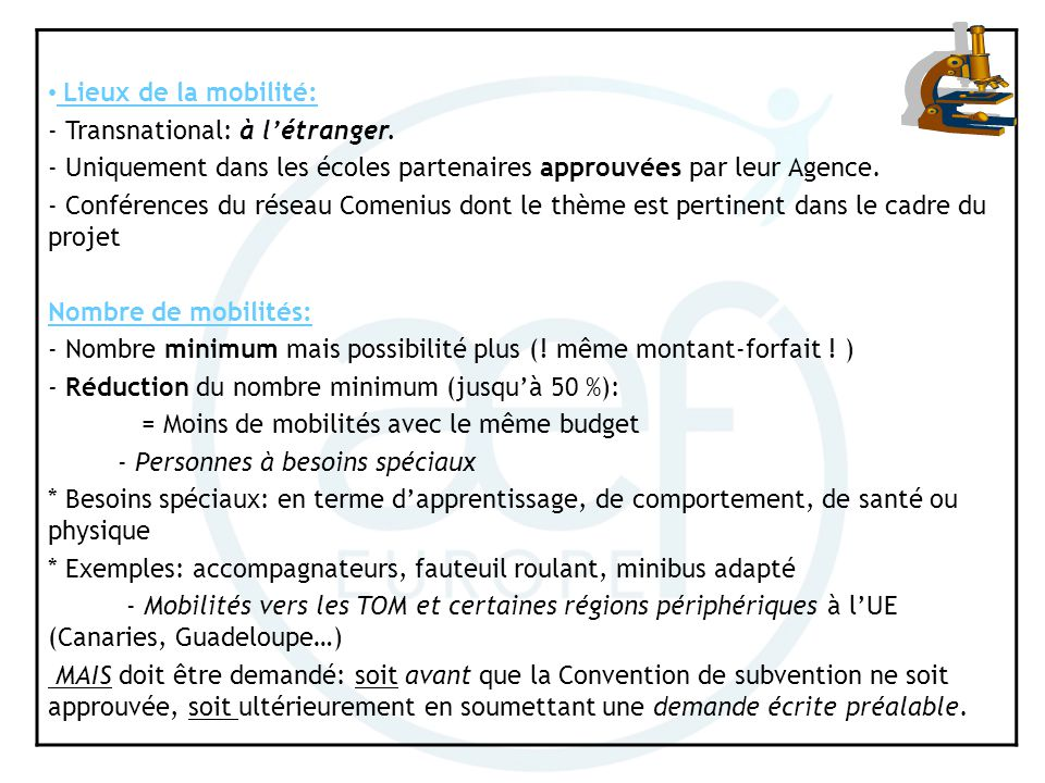 Lieux de la mobilité: - Transnational: à létranger. - Uniquement dans les écoles partenaires approuvées par leur Agence. - Conférences du réseau Comen