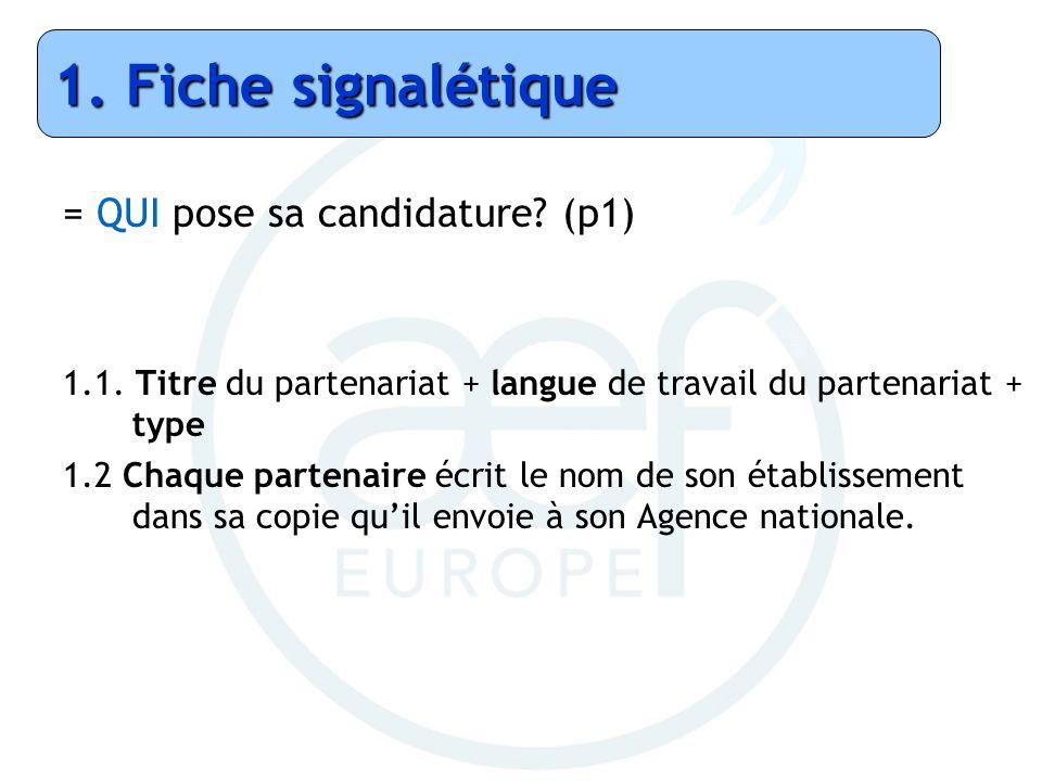 = QUI pose sa candidature? (p1) 1.1. Titre du partenariat + langue de travail du partenariat + type 1.2 Chaque partenaire écrit le nom de son établiss