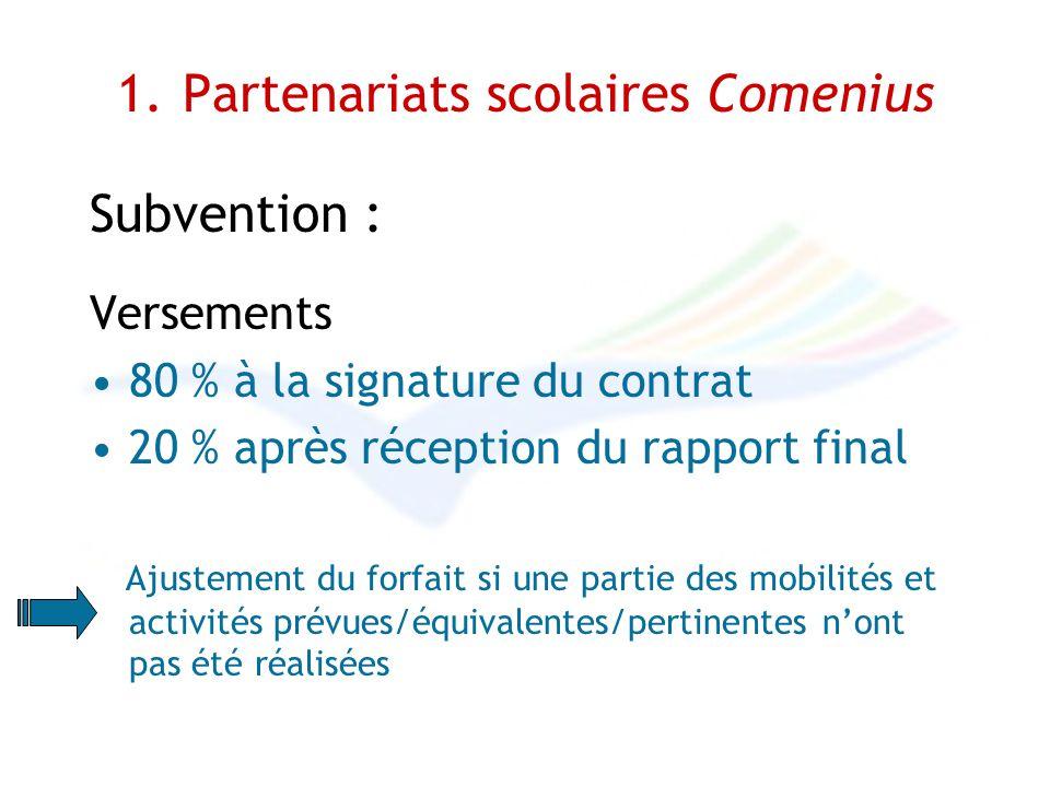 1. Partenariats scolaires Comenius Subvention : Versements 80 % à la signature du contrat 20 % après réception du rapport final Ajustement du forfait