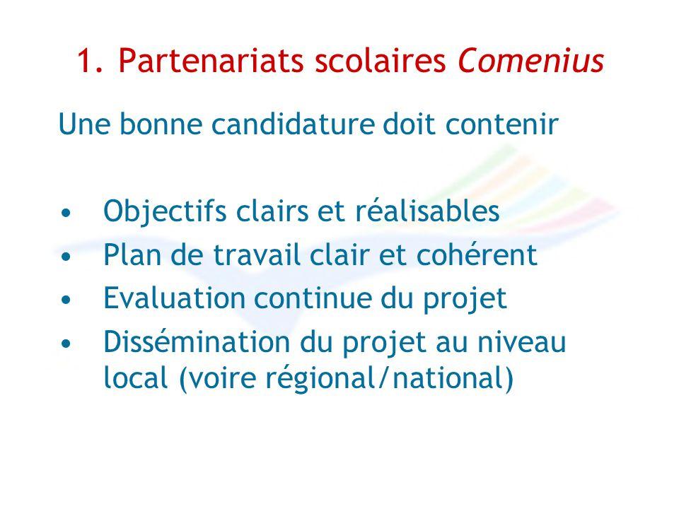 1. Partenariats scolaires Comenius Une bonne candidature doit contenir Objectifs clairs et réalisables Plan de travail clair et cohérent Evaluation co