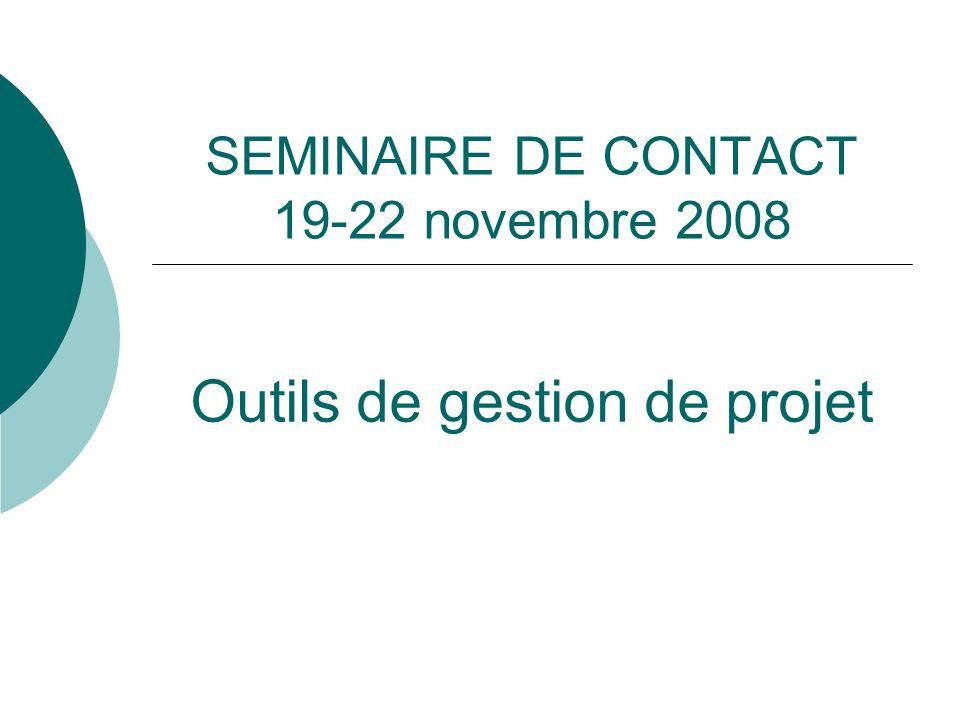 SEMINAIRE DE CONTACT 19-22 novembre 2008 Outils de gestion de projet