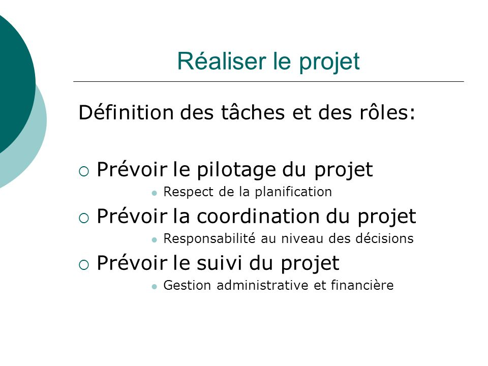 Réaliser le projet Définition des tâches et des rôles: Prévoir le pilotage du projet Respect de la planification Prévoir la coordination du projet Res