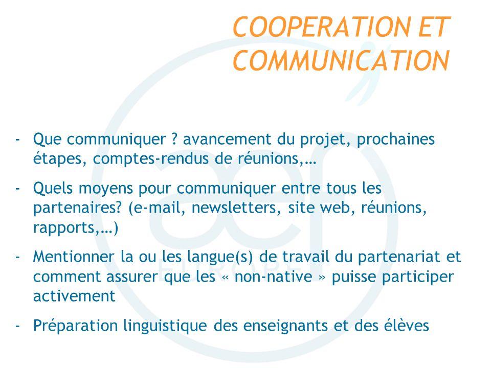 COOPERATION ET COMMUNICATION -Que communiquer ? avancement du projet, prochaines étapes, comptes-rendus de réunions,… -Quels moyens pour communiquer e
