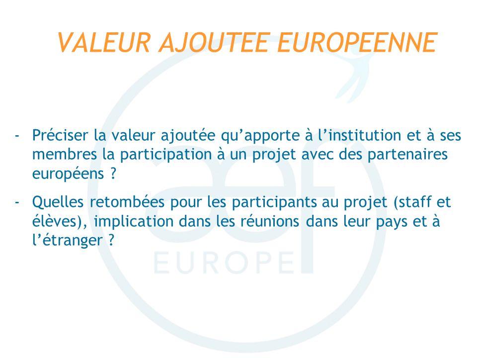VALEUR AJOUTEE EUROPEENNE -Préciser la valeur ajoutée quapporte à linstitution et à ses membres la participation à un projet avec des partenaires euro